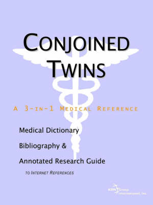 Conjoined Twins - A Medical Dictionary, Bibliography, and Annotated Research Guide to Internet References (Paperback)