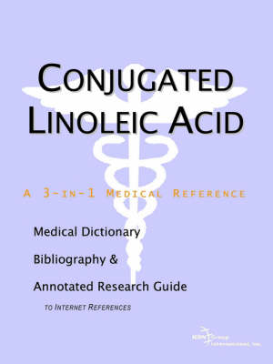 Conjugated Linoleic Acid - A Medical Dictionary, Bibliography, and Annotated Research Guide to Internet References (Paperback)