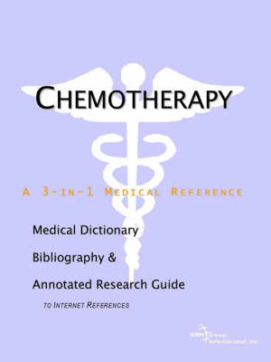 Chemotherapy - A Medical Dictionary, Bibliography, and Annotated Research Guide to Internet References (Paperback)