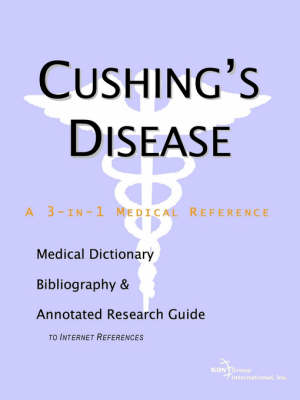 Cushing's Disease - A Medical Dictionary, Bibliography, and Annotated Research Guide to Internet References (Paperback)