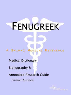 Fenugreek - A Medical Dictionary, Bibliography, and Annotated Research Guide to Internet References (Paperback)