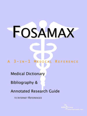 Fosamax - A Medical Dictionary, Bibliography, and Annotated Research Guide to Internet References (Paperback)