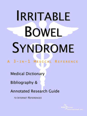 Irritable Bowel Syndrome - A Medical Dictionary, Bibliography, and Annotated Research Guide to Internet References (Paperback)