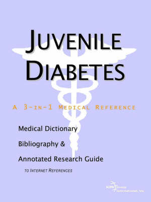 Juvenile Diabetes - A Medical Dictionary, Bibliography, and Annotated Research Guide to Internet References (Paperback)