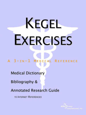 Kegel Exercises - A Medical Dictionary, Bibliography, and Annotated Research Guide to Internet References (Paperback)