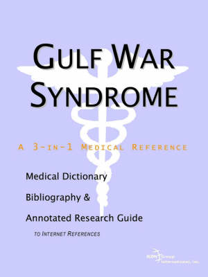 Gulf War Syndrome - A Medical Dictionary, Bibliography, and Annotated Research Guide to Internet References (Paperback)