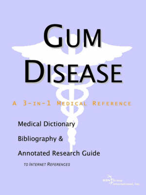 Gum Disease - A Medical Dictionary, Bibliography, and Annotated Research Guide to Internet References (Paperback)