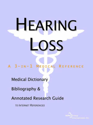 Hearing Loss - A Medical Dictionary, Bibliography, and Annotated Research Guide to Internet References (Paperback)