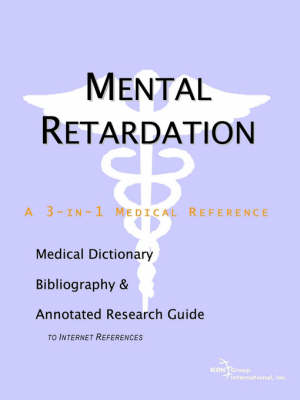Mental Retardation - A Medical Dictionary, Bibliography, and Annotated Research Guide to Internet References (Paperback)
