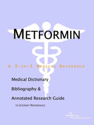 Metformin - A Medical Dictionary, Bibliography, and Annotated Research Guide to Internet References (Paperback)