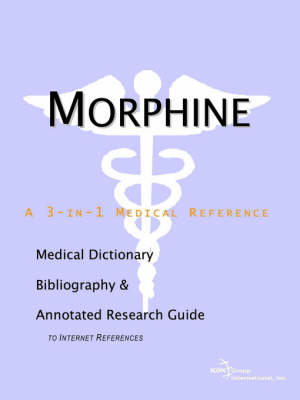 Morphine - A Medical Dictionary, Bibliography, and Annotated Research Guide to Internet References (Paperback)