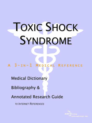 Toxic Shock Syndrome - A Medical Dictionary, Bibliography, and Annotated Research Guide to Internet References (Paperback)