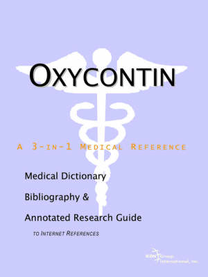Oxycontin - A Medical Dictionary, Bibliography, and Annotated Research Guide to Internet References (Paperback)