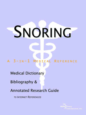 Snoring - A Medical Dictionary, Bibliography, and Annotated Research Guide to Internet References (Paperback)