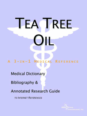 Tea Tree Oil - A Medical Dictionary, Bibliography, and Annotated Research Guide to Internet References (Paperback)