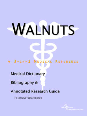 Walnuts - A Medical Dictionary, Bibliography, and Annotated Research Guide to Internet References (Paperback)