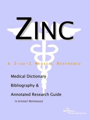 Zinc - A Medical Dictionary, Bibliography, and Annotated Research Guide to Internet References (Paperback)