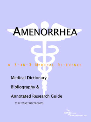 Amenorrhea - A Medical Dictionary, Bibliography, and Annotated Research Guide to Internet References (Paperback)