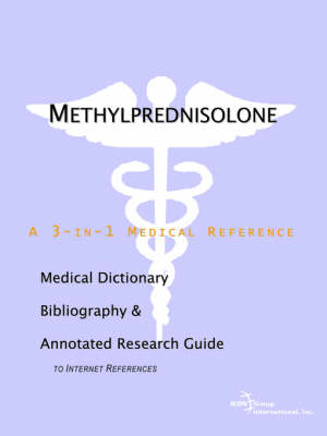 Methylprednisolone - A Medical Dictionary, Bibliography, and Annotated Research Guide to Internet References (Paperback)