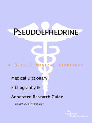 Pseudoephedrine - A Medical Dictionary, Bibliography, and Annotated Research Guide to Internet References (Paperback)