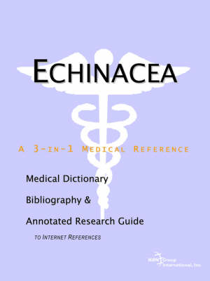Echinacea - A Medical Dictionary, Bibliography, and Annotated Research Guide to Internet References (Paperback)