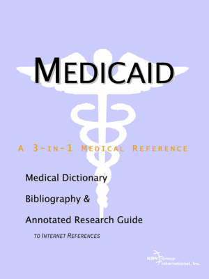 Medicaid - A Medical Dictionary, Bibliography, and Annotated Research Guide to Internet References (Paperback)