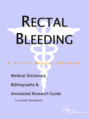 Rectal Bleeding - A Medical Dictionary, Bibliography, and Annotated Research Guide to Internet References (Paperback)