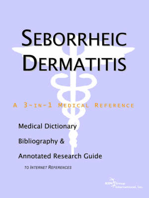 Seborrheic Dermatitis - A Medical Dictionary, Bibliography, and Annotated Research Guide to Internet References (Paperback)