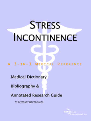 Stress Incontinence - A Medical Dictionary, Bibliography, and Annotated Research Guide to Internet References (Paperback)