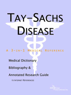 Tay-Sachs Disease - A Medical Dictionary, Bibliography, and Annotated Research Guide to Internet References (Paperback)