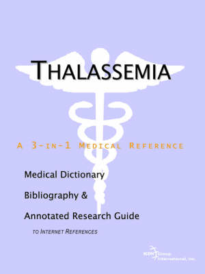 Thalassemia - A Medical Dictionary, Bibliography, and Annotated Research Guide to Internet References (Paperback)