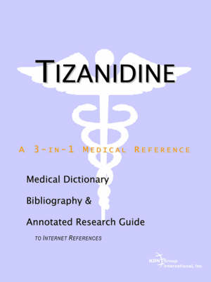 Tizanidine - A Medical Dictionary, Bibliography, and Annotated Research Guide to Internet References (Paperback)