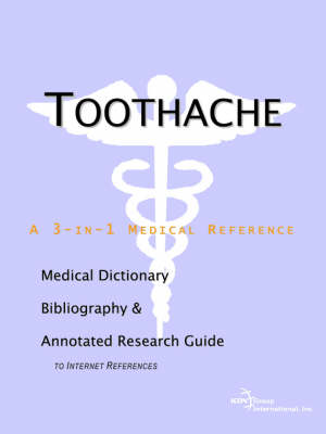 Toothache - A Medical Dictionary, Bibliography, and Annotated Research Guide to Internet References (Paperback)