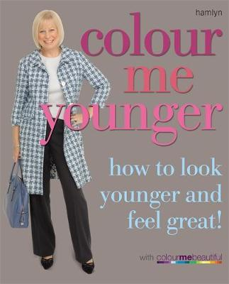 Colour Me Younger: How to Look Younger and Feel Great - Colour Me Beautiful (Paperback)