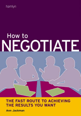 How to Negotiate: The Fast Route to Getting the Results You Want (Paperback)