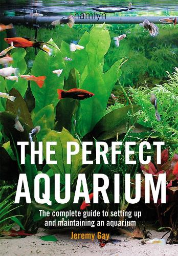 The Perfect Aquarium: The Complete Guide to Setting Up and Maintaining an Aquarium (Paperback)