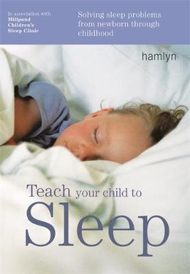 Teach Your Child to Sleep: Solving Sleep Problems from Newborn Through Childhood (Paperback)