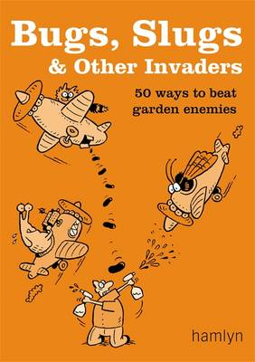 Bugs, Slugs and Other Invaders: 50 Ways to Beat Garden Enemies (Paperback)