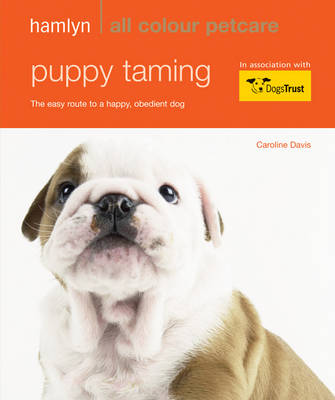 Puppy Taming: The Easy Route to a Happy, Obedient Dog - Hamlyn All Colour Petcare (Paperback)