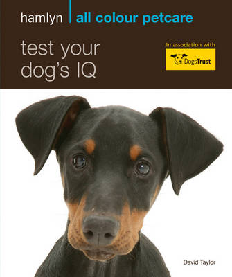 Hamlyn All Colour Petcare: Test Your Dog's IQ: How Clever is Your Canine? - Hamlyn All Colour Petcare (Paperback)