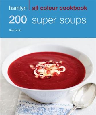Hamlyn All Colour Cookery: 200 Super Soups: Hamlyn All Colour Cookbook - Hamlyn All Colour Cookery (Paperback)