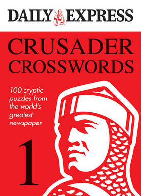 Crusader Crosswords: v. 1: A Brand New Collection of 100 Crucially-cryptic Crosswords (Paperback)