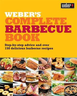 Weber's Complete Barbeque Book: Step-by-step advice and over 150 delicious barbecue recipes (Paperback)