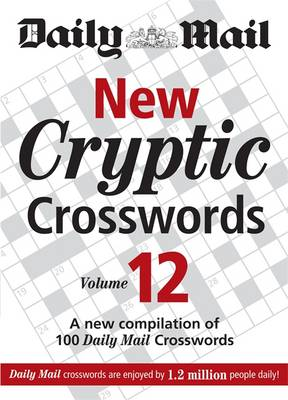 """The Daily Mail: New Cryptic Crosswords 12: A New Compilation of 100 """"Daily Mail"""" Crosswords - The Mail Puzzle Books (Paperback)"""