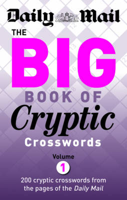 "The Daily Mail: the Big Book of Cryptic Crosswords 1: 200 Cryptic Crosswords from the Pages of the ""Daily Mail"" - The Daily Mail Puzzle Books (Paperback)"