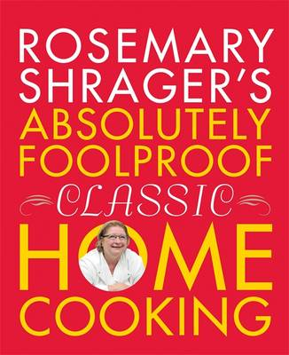 Rosemary Shrager's Absolutely Foolproof Classic Home Cooking (Hardback)