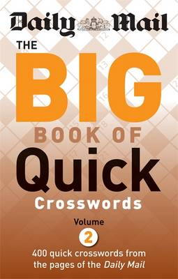 The Daily Mail: the Big Book of Quick Crosswords 2: Volume 2: A New Compilation of 400 Daily Mail Crosswords - The Daily Mail Puzzle Books (Paperback)