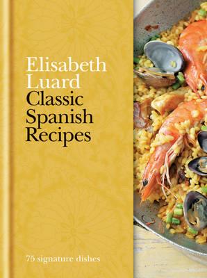 Classic Spanish Recipes: 75 Signature Dishes (Hardback)