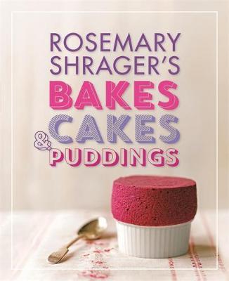 Rosemary Shrager's Bakes, Cakes & Puddings (Hardback)