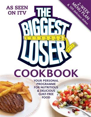 The Biggest Loser Cookbook: Your Personal Programme for Nutritious & Delicious Guilt-Free Food (Paperback)